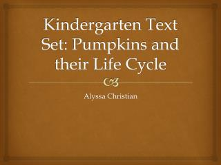Kindergarten Text Set: Pumpkins and their Life Cycle
