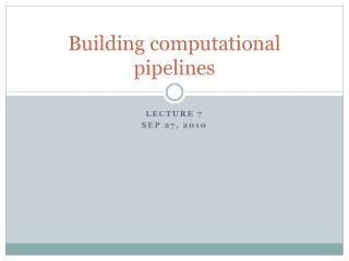Building computational pipelines
