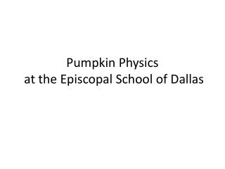 Pumpkin Physics  at the Episcopal School of Dallas