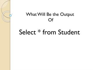 Select * from Student