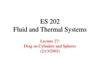 ES 202 Fluid and Thermal Systems Lecture 27: Drag on Cylinders and Spheres (2/13/2003)