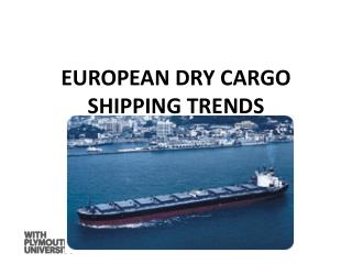 EUROPEAN DRY  CARGO SHIPPING TRENDS