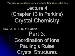 Lecture 4  (Chapter 13 in Perkins) Crystal Chemistry Part 3:  Coordination of Ions Pauling's Rules Crystal Structures