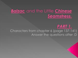 Balzac  and the Little  Chinese Seamstress . PART 1.