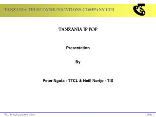 TANZANIA IP POP Presentation  By Peter Ngota - TTCL & Neill Nortje - TIS
