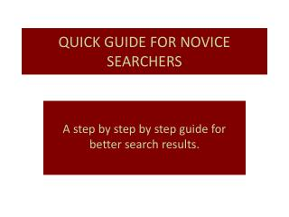 QUICK  GUIDE FOR NOVICE SEARCHERS