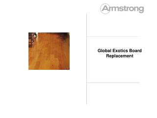 Global Exotics Board Replacement