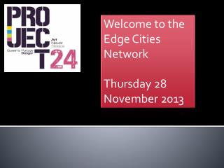 Welcome to the Edge Cities Network Thursday 28 November 2013