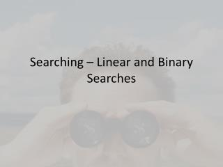 Searching – Linear and Binary Searches