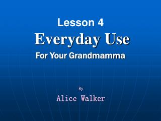 Lesson 4 Everyday Use For Your Grandmamma