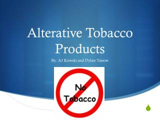 Alterative Tobacco Products