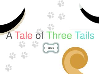 A Tale of Three Tails