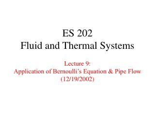ES 202 Fluid and Thermal Systems  Lecture 9: Application of Bernoulli s Equation  Pipe Flow  12