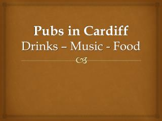 Pubs in Cardiff Drinks – Music - Food