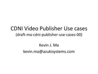 CDNI Video Publisher Use cases (draft-ma-cdni-publisher-use-cases-00)