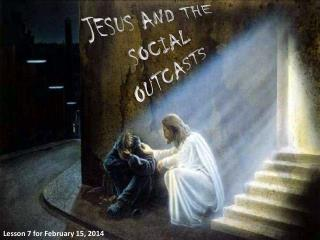 JESUS AND THE SOCIAL OUTCASTS