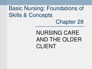 Basic Nursing: Foundations of  Skills & Concepts                               Chapter 28