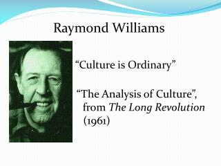 "Raymond Williams                        ""Culture is Ordinary""    (1958)"