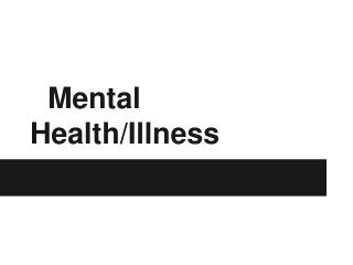 Mental Health/Illness