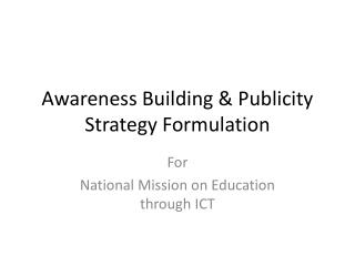 Awareness Building & Publicity Strategy Formulation