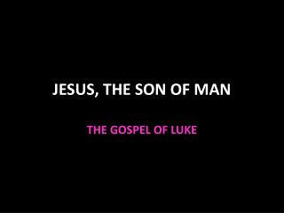 JESUS, THE SON OF MAN