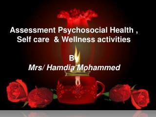 Assessment Psychosocial Health , Self care  & Wellness activities By Mrs /  Hamdia  Mohammed