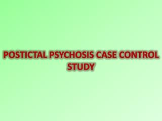 POSTICTAL  PSYCHOSIS  CASE CONTROL  STUDY