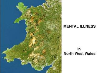 MENTAL ILLNESS In  North West Wales
