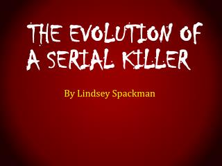 The Evolution of a Serial Killer