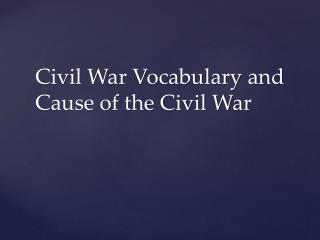 Civil War Vocabulary and Cause of the Civil War