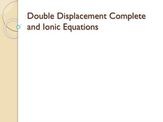 Double Displacement Complete and Ionic Equations