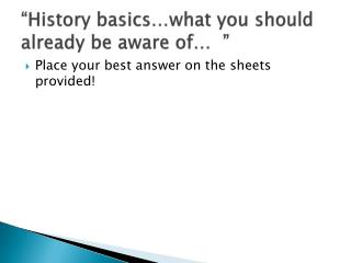 """History basics…what you should already be aware of…  """