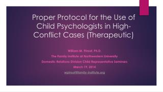 Proper Protocol for the Use of Child Psychologists in High-Conflict Cases (Therapeutic)