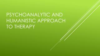 Psychoanalytic and Humanistic Approach to therapy