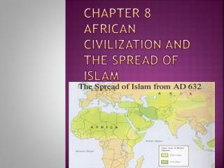 Chapter 8 African civilization and the spread of Islam