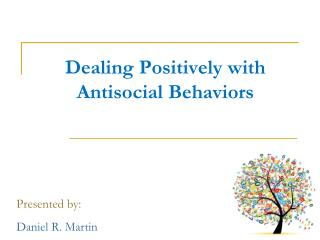Dealing  Positively with  Antisocial Behaviors