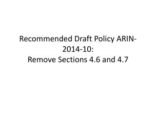 Recommended Draft Policy ARIN-2014-10:  Remove  Sections 4.6 and 4.7