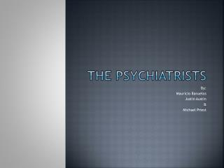 The Psychiatrists