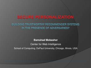 Secure Personalization Building Trustworthy recommender systems in the Presence of Adversaries?