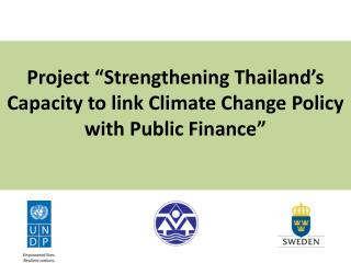 "Project ""Strengthening Thailand's Capacity to link Climate Change Policy with Public Finance"""
