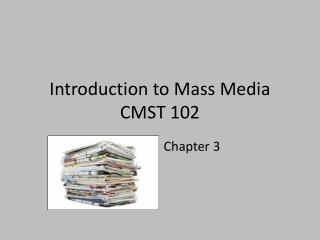 Introduction to Mass Media CMST 102