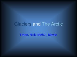 Glaciers and  The Arctic