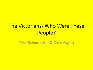 The Victorians- Who Were These People?
