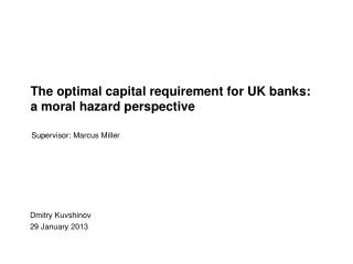 The optimal capital requirement for UK banks: a moral hazard perspective