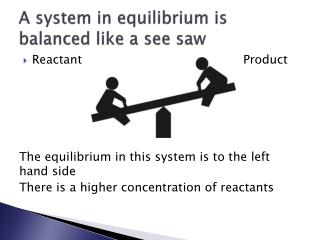 A system in equilibrium is balanced like a see saw