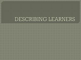 DESCRIBING LEARNERS