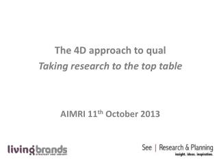 The 4D approach to  q ual Taking research to the top table AIMRI 11 th  October 2013