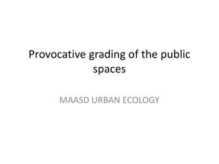 Provocative grading of the public spaces