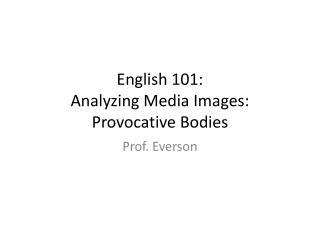 English 101: Analyzing Media Images: Provocative Bodies