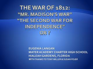 "The War of 1812: ""Mr . Madison's  War"" "" The Second War for  Independence"" OR ?"